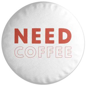 Need Coffee Round Cushion