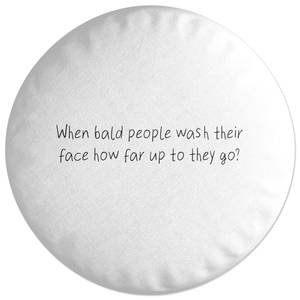 When Bald People Wash Their Face... Round Cushion