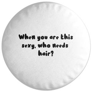 When You Are This Sexy, Who Needs Hair? Round Cushion