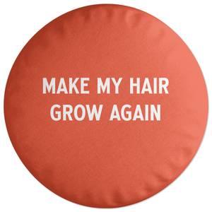 Make My Hair Grow Again Round Cushion