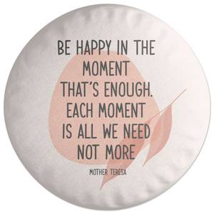 Be Happy In The Moment Round Cushion