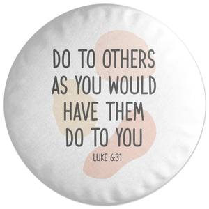 Do To Others As You Would Have Them Do To You Round Cushion