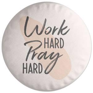 Work Hard Pray Hard Round Cushion