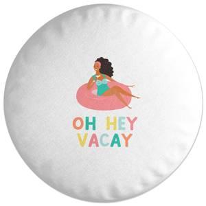Oh Hey Vacay Round Cushion