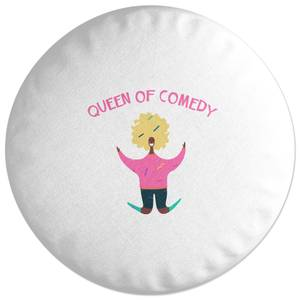 Queen Of Comedy Round Cushion
