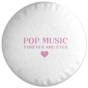 Pop Music Forever And Ever Round Cushion