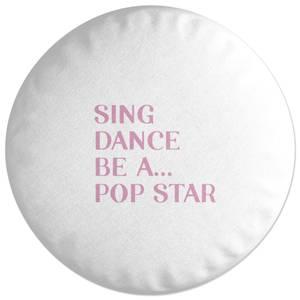 Sing Dance Be A Pop Star Round Cushion