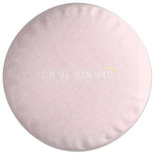 I Can See Your Halo Round Cushion