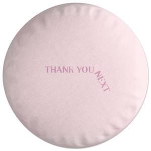 Thank You Next Round Cushion