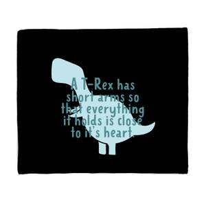 A T-Rex Has Short Arms So That Everything It Holds Is Close To It's Heart Fleece Blanket