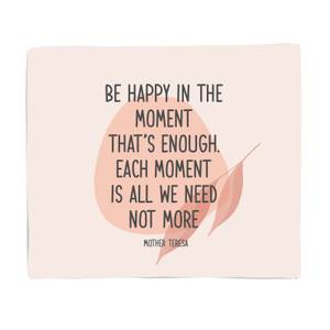 Be Happy In The Moment Fleece Blanket