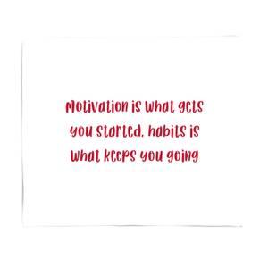 Motivation Is What Gets You Started.. Fleece Blanket