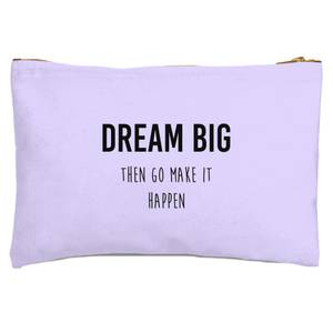 DREAM BIG Then Go Make It Happen Zipped Pouch