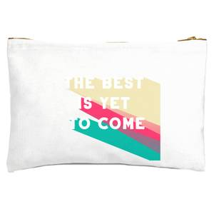 The Best Is Yet To Come Zipped Pouch