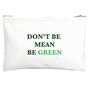 Don't Be Mean, Be Green Zipped Pouch