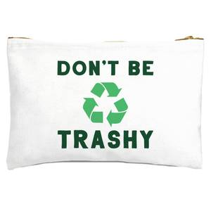 Don't Be Trashy Zipped Pouch