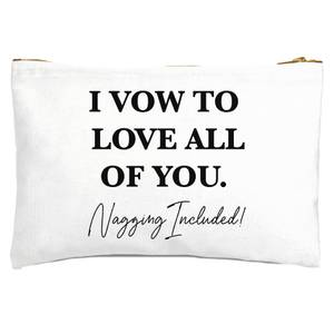 I Vow To Love All Of You. Nagging Included Zipped Pouch