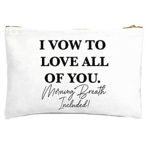 I Vow To Love All Of You. Morning Breath Included Zipped Pouch