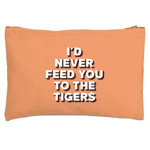I'd Never Feed You To The Tigers Zipped Pouch