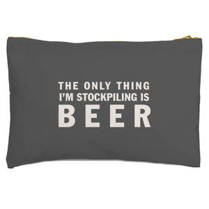 The Only Thing I'm Stockpiling Is Beer Zipped Pouch