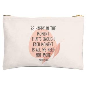 Be Happy In The Moment Zipped Pouch