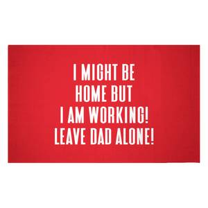 I Might Be Home But I Am Working Leave Dad Alone! Woven Rug