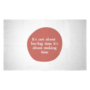 It's Not About Having Time, It's About Making Time Woven Rug