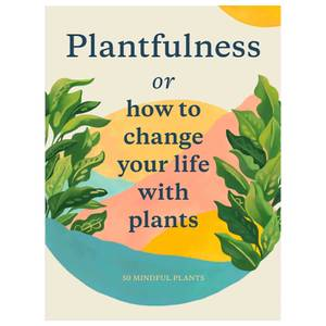 Plantfulness How to Change Your Life with Plants Book