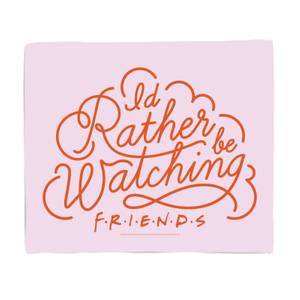 Friends I'd Rather Be Watching Bed Throw