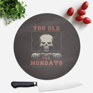 Too Old For Mondays Round Chopping Board