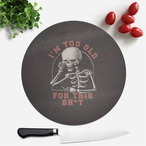 Too Old For This Round Chopping Board