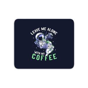Leave Me Alone With My Coffee Mouse Mat