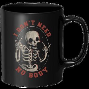 I Don't Need No Body Mug - Black