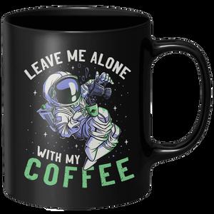 Leave Me Alone With My Coffee Mug - Black