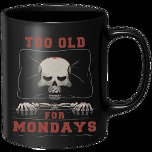 Too Old For Mondays Mug - Black