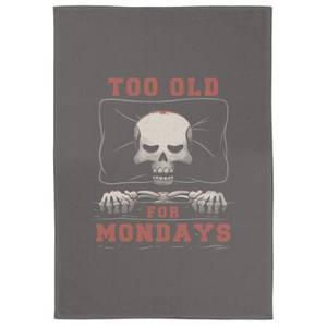 Too Old For Mondays Tea Towel