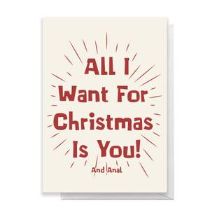 All I Want For Christmas Is You! Greetings Card