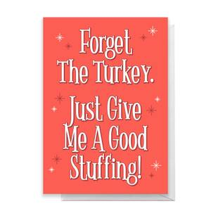 Forget The Turkey Just Give Me A Good Stuffing Greetings Card