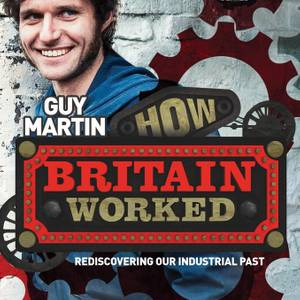 Guy Martin - How Britain Worked