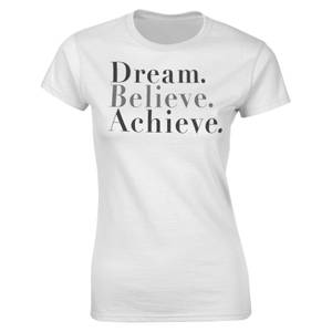 Valentines Frauen Dream Believe Achieve T-Shirt - Weiß