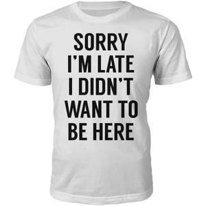 T-Shirt Unisexe Sorry I'm Late -Blanc