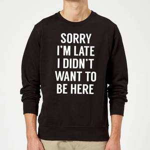 Sweat Homme Sorry I'm Late - Noir