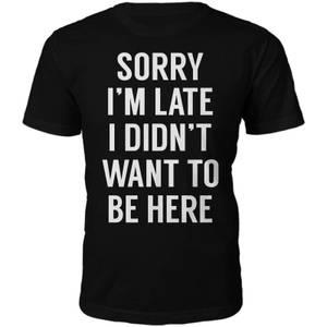 Männer Sorry I'm Late T-Shirt - Schwarz