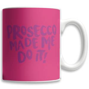 Prosecco Made Me Do It Tasse