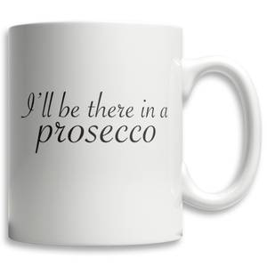 Ill Be There In A Prosecco Tasse