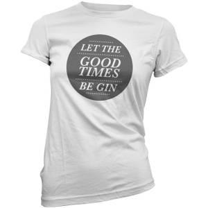 Let the Good Times Be Gin Frauen T-Shirt - Weiß