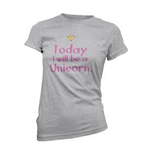 Today I Will Be A Unicorn Frauen T-Shirt - Grau