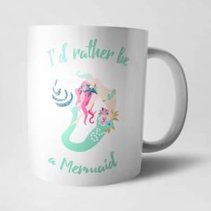 Rather Be A Mermaid Mug