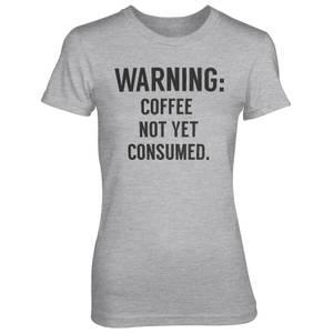 Warning: Coffee Not Yet Consumed Women's Grey T-Shirt
