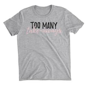 Too Many Take-Aways Grey T-Shirt